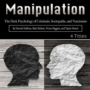 Download Manipulation: The Dark Psychology of Criminals, Sociopaths, and Narcissists by Taylor Hench, Derrick Halfson, Victor Higgins, Matt Belster