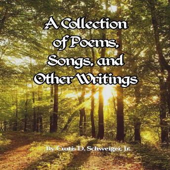 A Collection of Poetry Curtis Schweiger jr: A Collection of Poetry