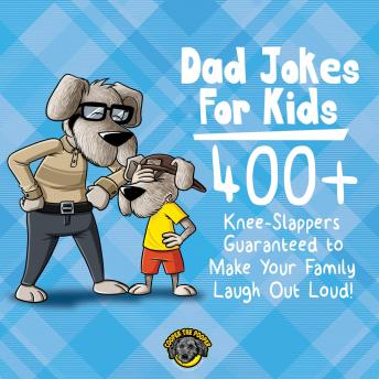 Dad Jokes for Kids: 400+ Knee-Slappers Guaranteed to Make Your Family Laugh Out Loud!