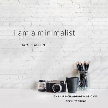 I Am a Minimalist: The Life-Changing Magic of Decluttering