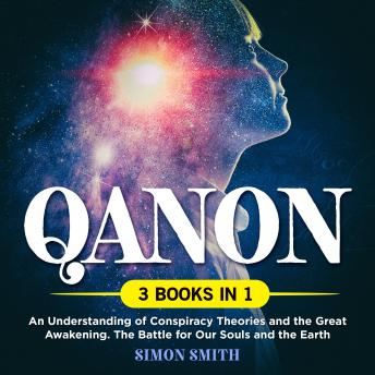 QAnon (3 Books in 1): An Understanding of Conspiracy Theories and the Great Awakening. The Battle for Our Souls and the Earth