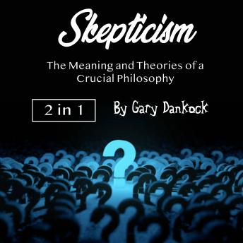Skepticism: The Meaning and Theories of a Crucial Philosophy