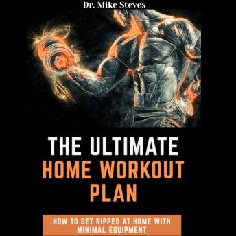 The Ultimate Home Workout: How To Get Ripped AT Home With Minimal Equipment