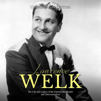 Lawrence Welk: The Life and Legacy of the Famous Bandleader and Television Host