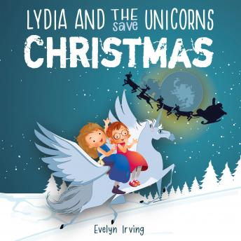 Lydia and the Unicorns Save Christmas: A Christmas Chapter Book for Kids