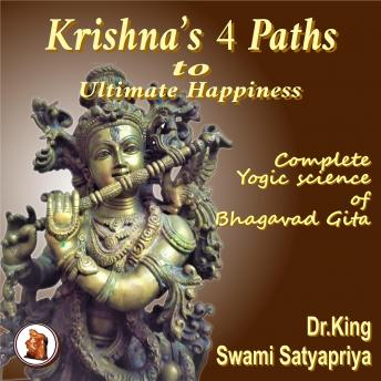 Krishna's 4 Paths to Ultimate Happiness: Complete Yogic Science of  the Bhagavad Gita
