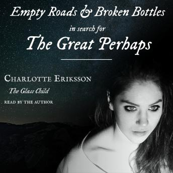 Empty Roads & Broken Bottles: in search for The Great Perhaps