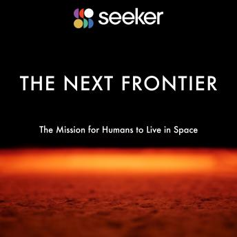 Download Next Frontier: The Mission for Humans to Live in Space by Seeker