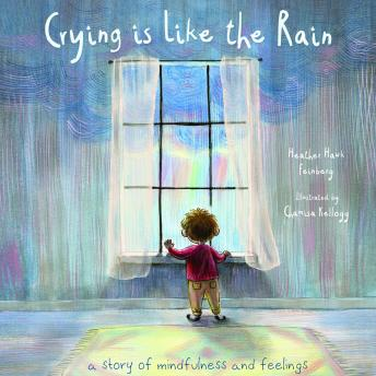 Crying is Like the Rain: A Story of Mindfulness and Feelings