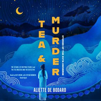 Tea and Murder: Stories of the Xuya Universe: The Citadel of Weeping Pearls & The Tea Master and the
