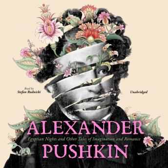 Alexander Pushkin: Egyptian Nights and Other Tales of Imagination and Romance