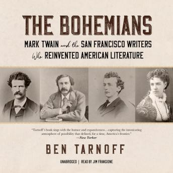 Download Bohemians: Mark Twain and the San Francisco Writers Who Reinvented American Literature by Ben Tarnoff