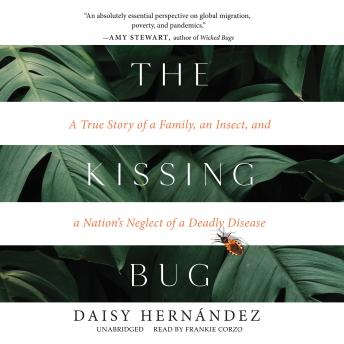 The Kissing Bug: A True Story of a Family, an Insect, and a Nation's Neglect of a Deadly Disease