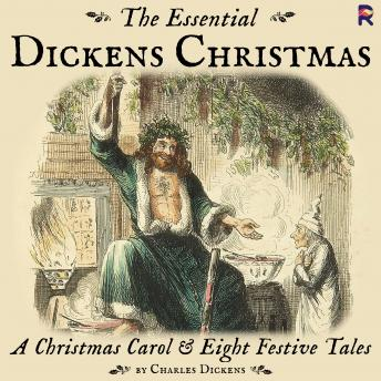 The Essential Dickens Christmas: A Christmas Carol and Eight Festive Tales