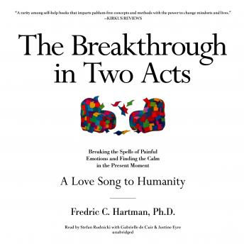 The Breakthrough in Two Acts: Breaking the Spells of Painful Emotions and Finding the Calm in the Pr