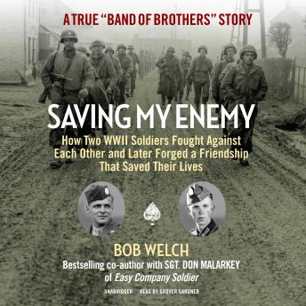 Saving My Enemy: How Two WWII Soldiers Fought against Each Other and Later Forged a Friendship That