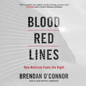 Download Blood Red Lines: How Nativism Fuels the Right by Brendan O'connor