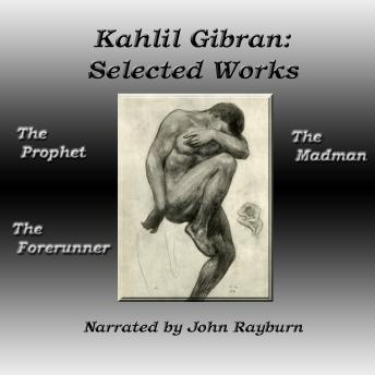 Kahlil Gibran: Selected Works: The Prophet, The Forerunner, The Madman