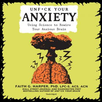 Unf*ck Your Anxiety: Using Science to Rewire Your Anxious Brain