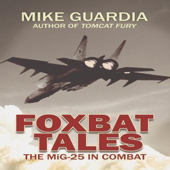 Foxbat Tales: The MiG-25 in Combat