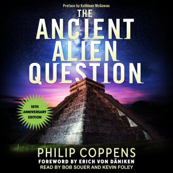 Ancient Alien Question, 10th Anniversary Edition: An Inquiry Into the Existence, Evidence, and Influ