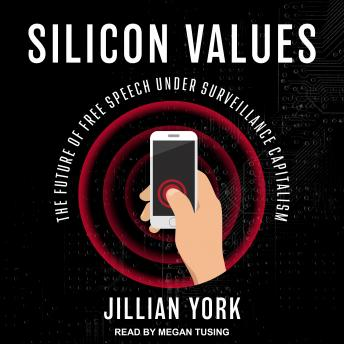 Silicon Values: The Future of Free Speech Under Surveillance Capitalism, Jillian York