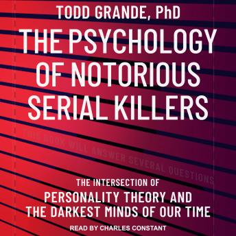 The Psychology of Notorious Serial Killers: The Intersection of Personality Theory and the Darkest M