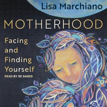 Motherhood: Facing and Finding Yourself