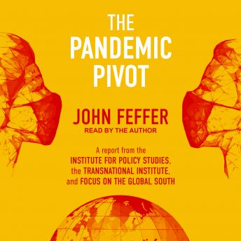 The Pandemic Pivot: A Report from the Institute for Policy Studies, the Transnational Institute, and Focus on the Global South