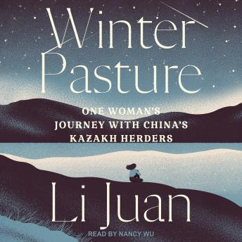 Winter Pasture: One Woman's Journey with China's Kazakh Herders