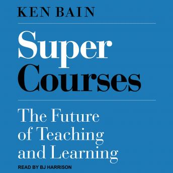 Super Courses: The Future of Teaching and Learning