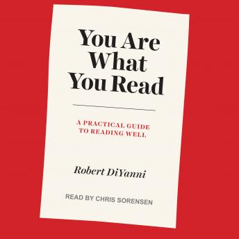 You Are What You Read: A Practical Guide to Reading Well