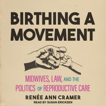 Birthing a Movement: Midwives, Law, and the Politics of Reproductive Care