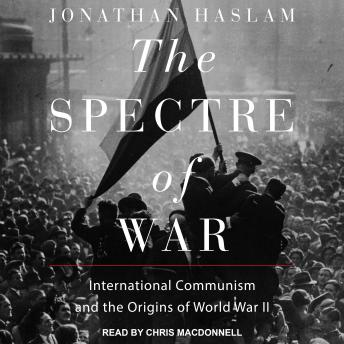 The Spectre of War: International Communism and the Origins of World War II