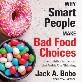 Why Smart People Make Bad Food Choices: The Invisible Influences That Guide Our Thinking