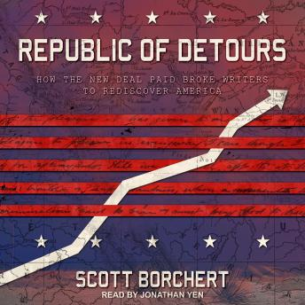 Republic of Detours: How the New Deal Paid Broke Writers to Rediscover America details