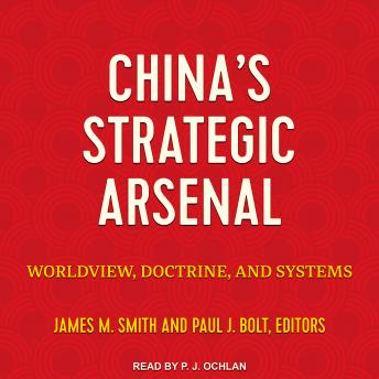 China's Strategic Arsenal: Worldview, Doctrine, and Systems
