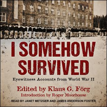I Somehow Survived: Eyewitness Accounts from World War II