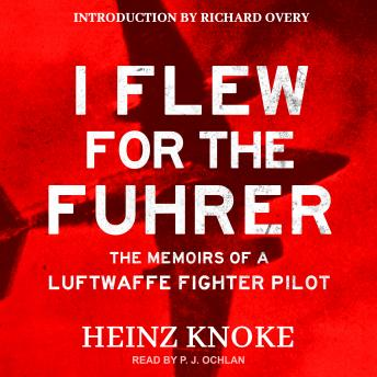 I Flew for the Führer: The Memoirs of a Luftwaffe Fighter Pilot
