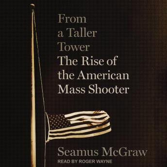 From a Taller Tower: The Rise of the American Mass Shooter