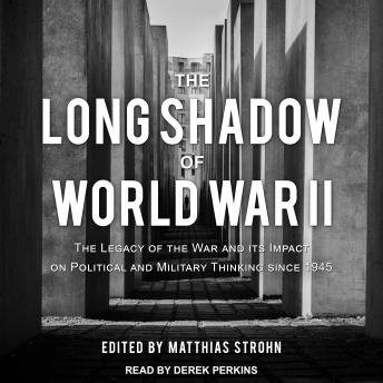 The Long Shadow of World War II: The Legacy of the War and its Impact on Political and Military Thin