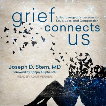 Grief Connects Us: A Neurosurgeon's Lessons on Love, Loss, and Compassion