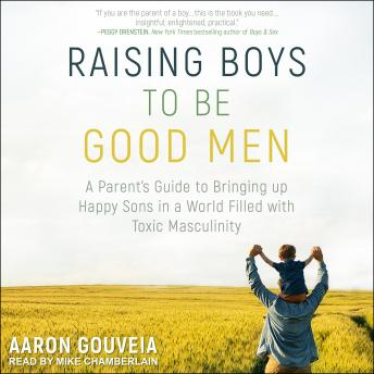 Raising Boys to Be Good Men: A Parent's Guide to Bringing up Happy Sons in a World Filled with Toxic