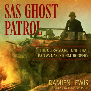 Download SAS Ghost Patrol: The Ultra-Secret Unit That Posed as Nazi Stormtroopers by Damien Lewis