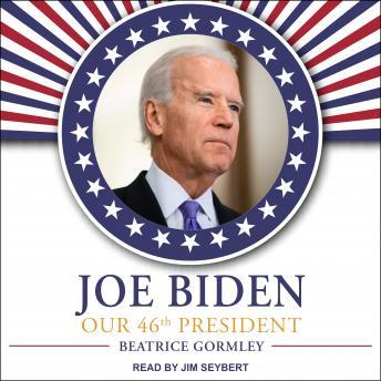 Joe Biden: Our 46th President