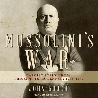 Download Mussolini's War: Fascist Italy from Triumph to Collapse: 1935-1943 by John Gooch