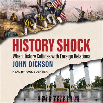 History Shock: When History Collides with Foreign Relations