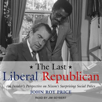 Download Last Liberal Republican: An Insider's Perspective on Nixon's Surprising Social Policy by John Roy Price