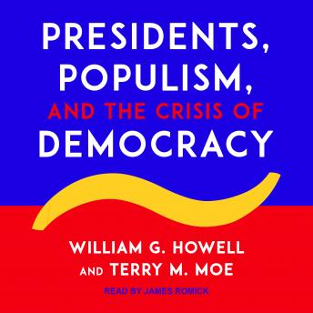 Download Presidents, Populism, and the Crisis of Democracy by Terry M. Moe, William G. Howell