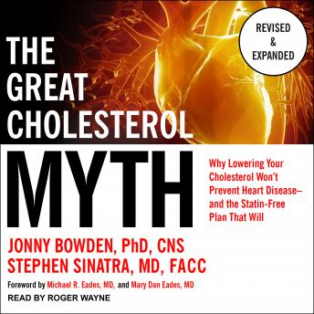 The Great Cholesterol Myth, Revised and Expanded: Why Lowering Your Cholesterol Won't Prevent Heart